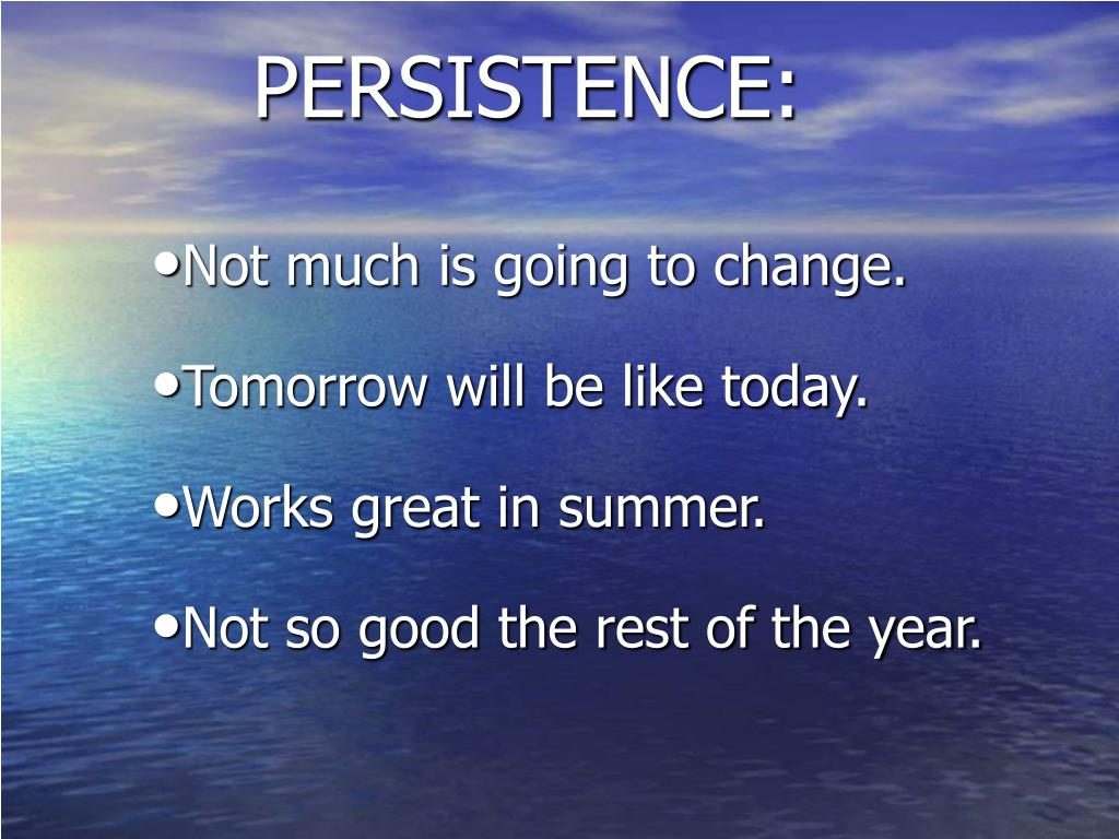 PERSISTENCE: