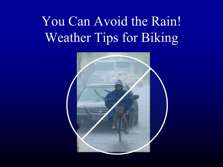 You can avoid the rain weather tips for biking