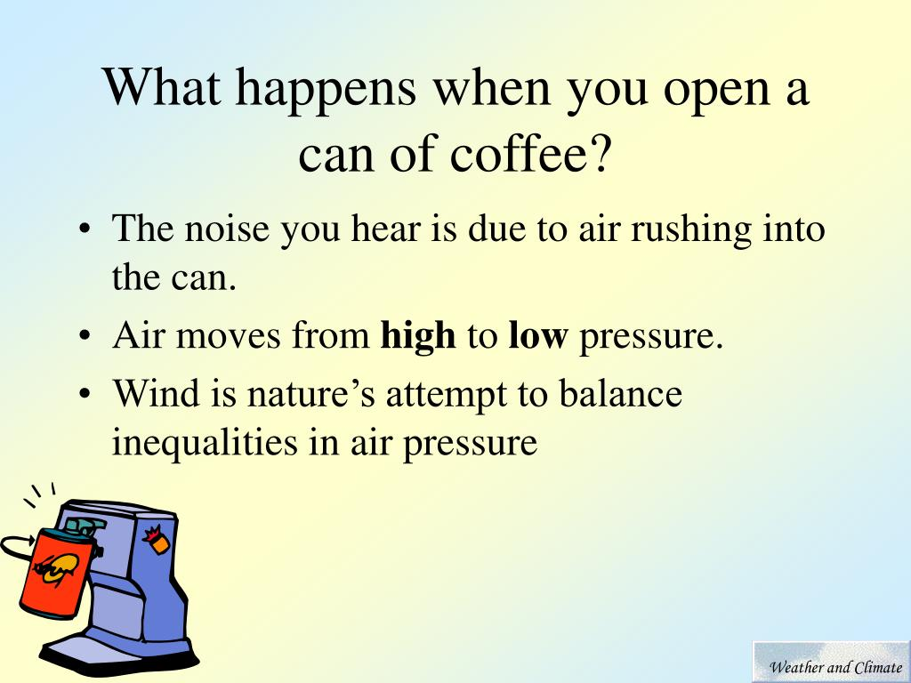 What happens when you open a can of coffee?