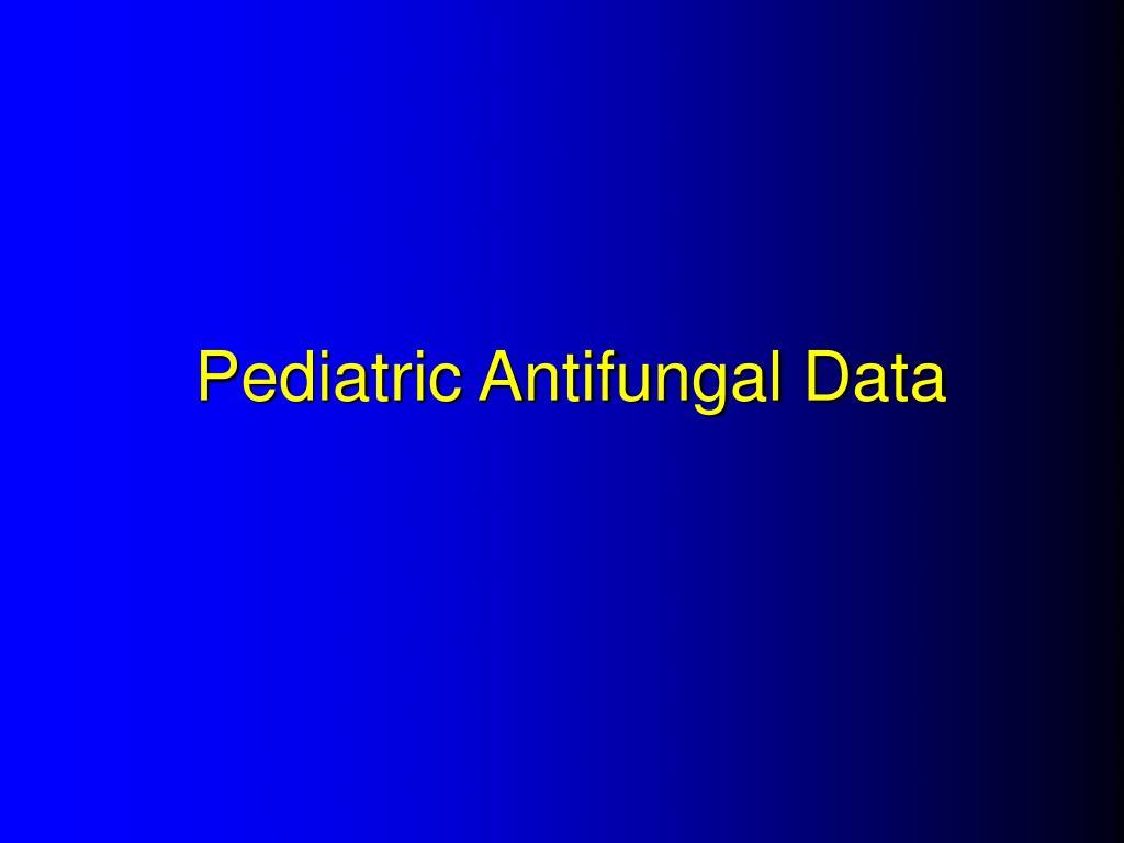 Pediatric Antifungal Data