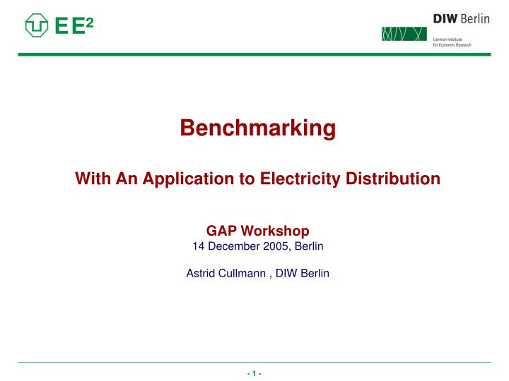 Benchmarking with an application to electricity distribution gap workshop 14 december 2005 berlin astrid cullmann