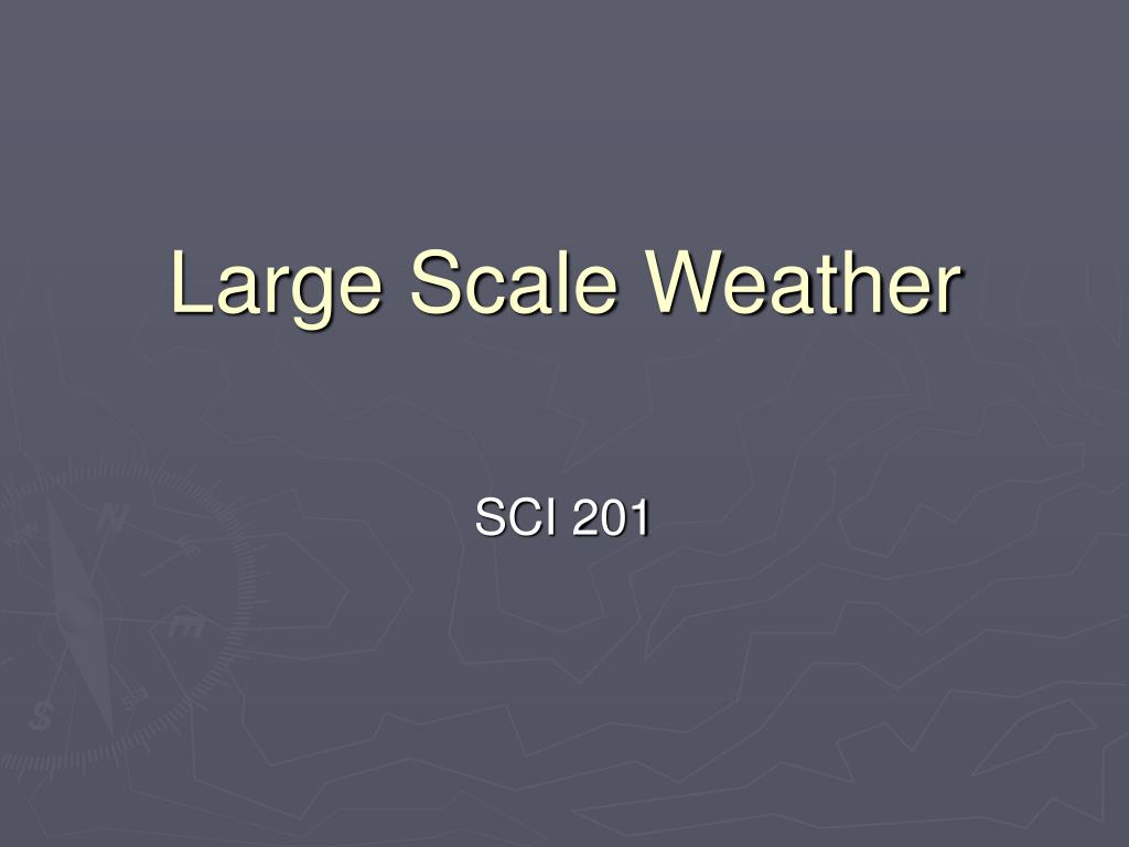 Large Scale Weather
