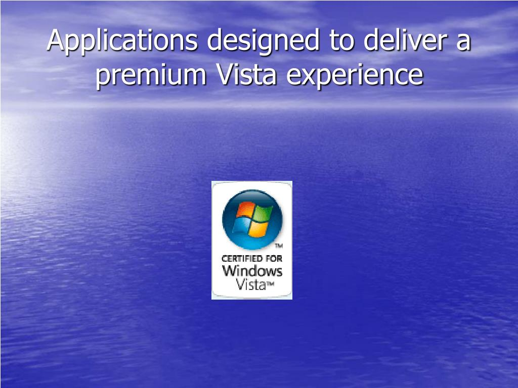 Applications designed to deliver a premium Vista experience
