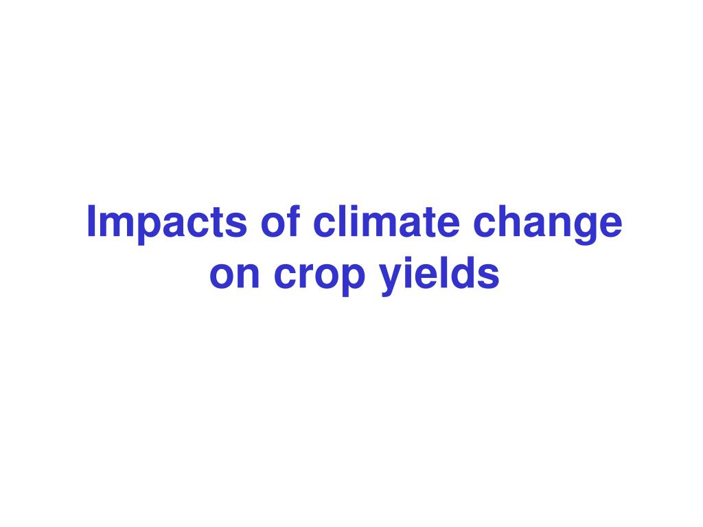 Impacts of climate change on crop yields