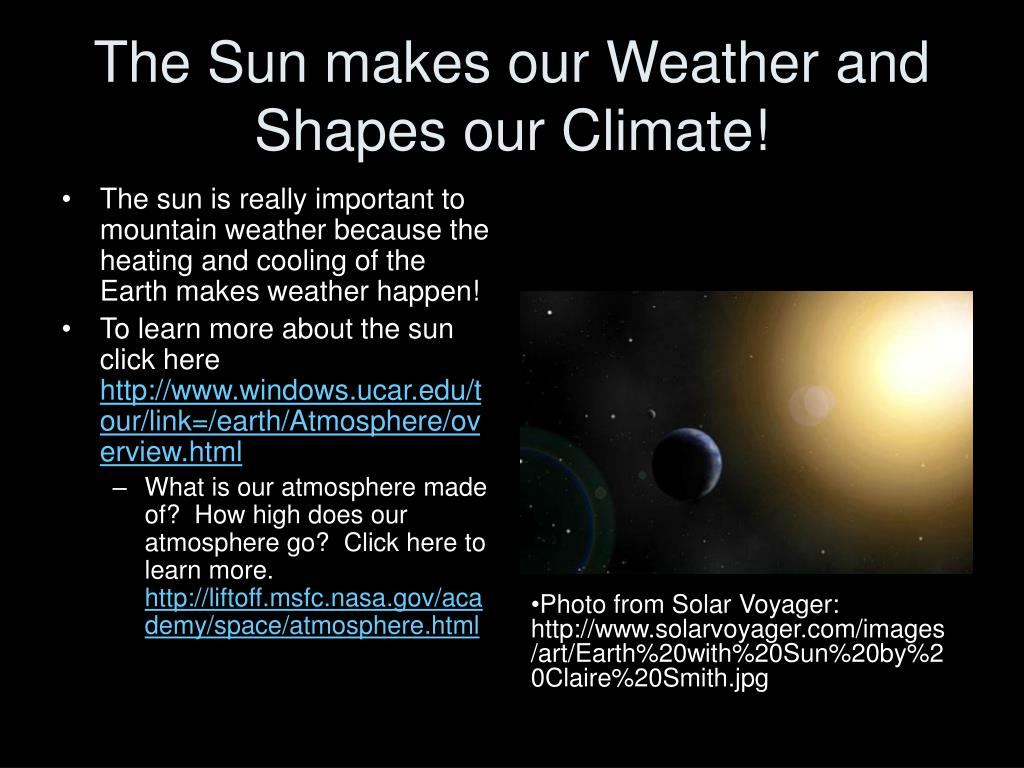 The Sun makes our Weather and Shapes our Climate!