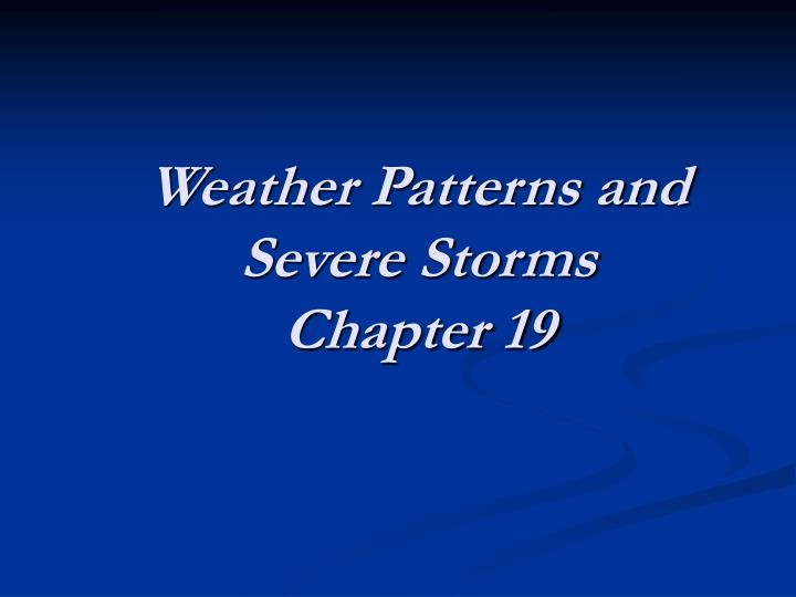 Weather patterns and severe storms chapter 19