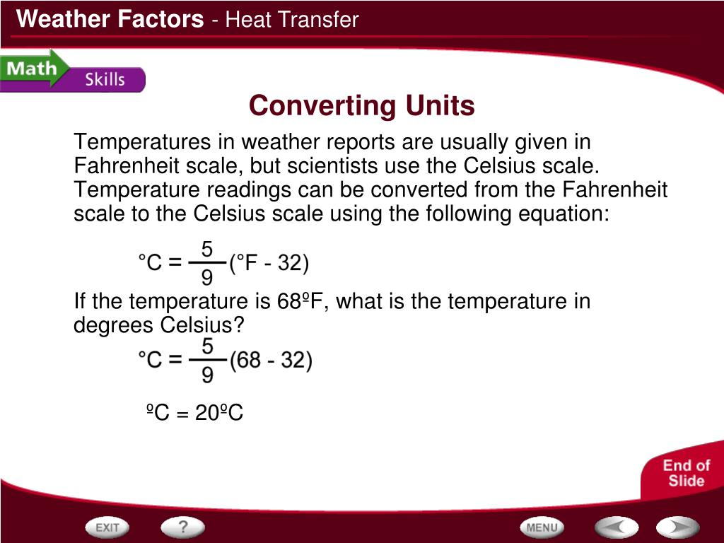Temperatures in weather reports are usually given in Fahrenheit scale, but scientists use the Celsius scale. Temperature readings can be converted from the Fahrenheit scale to the Celsius scale using the following equation: