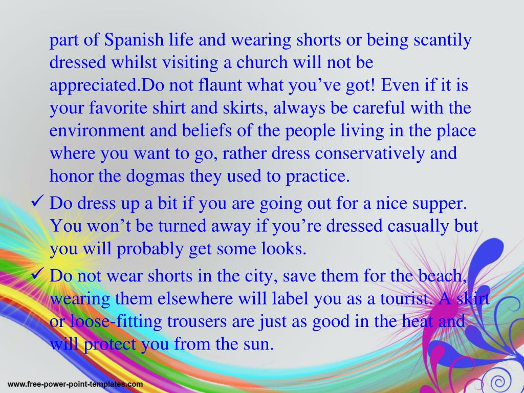 part of Spanish life and wearing shorts or being scantily dressed whilst visiting a church will not be