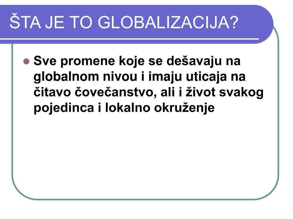 ŠTA JE TO GLOBALIZACIJA?