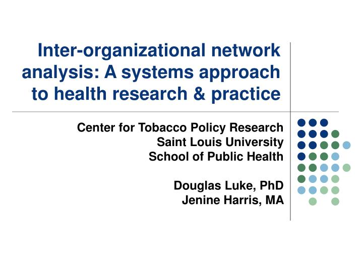 Inter organizational network analysis a systems approach to health research practice