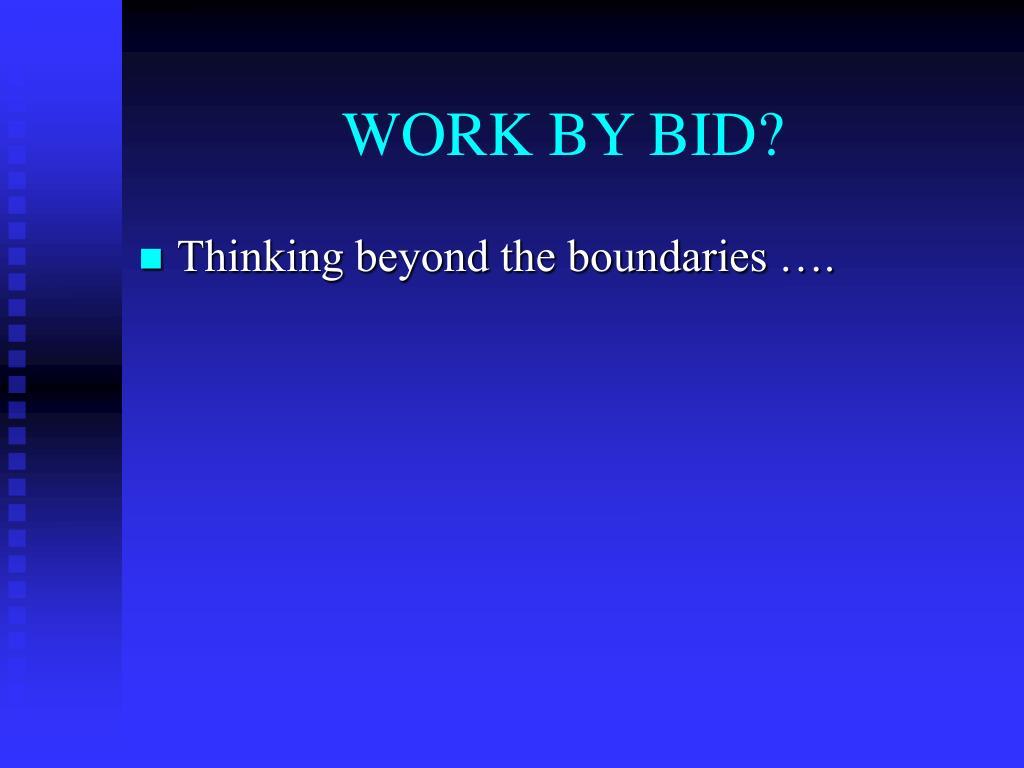 WORK BY BID?