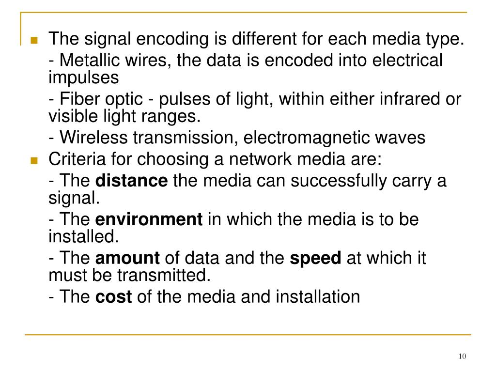 The signal encoding is different for each media type.