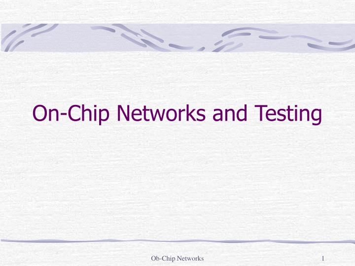 On chip networks and testing