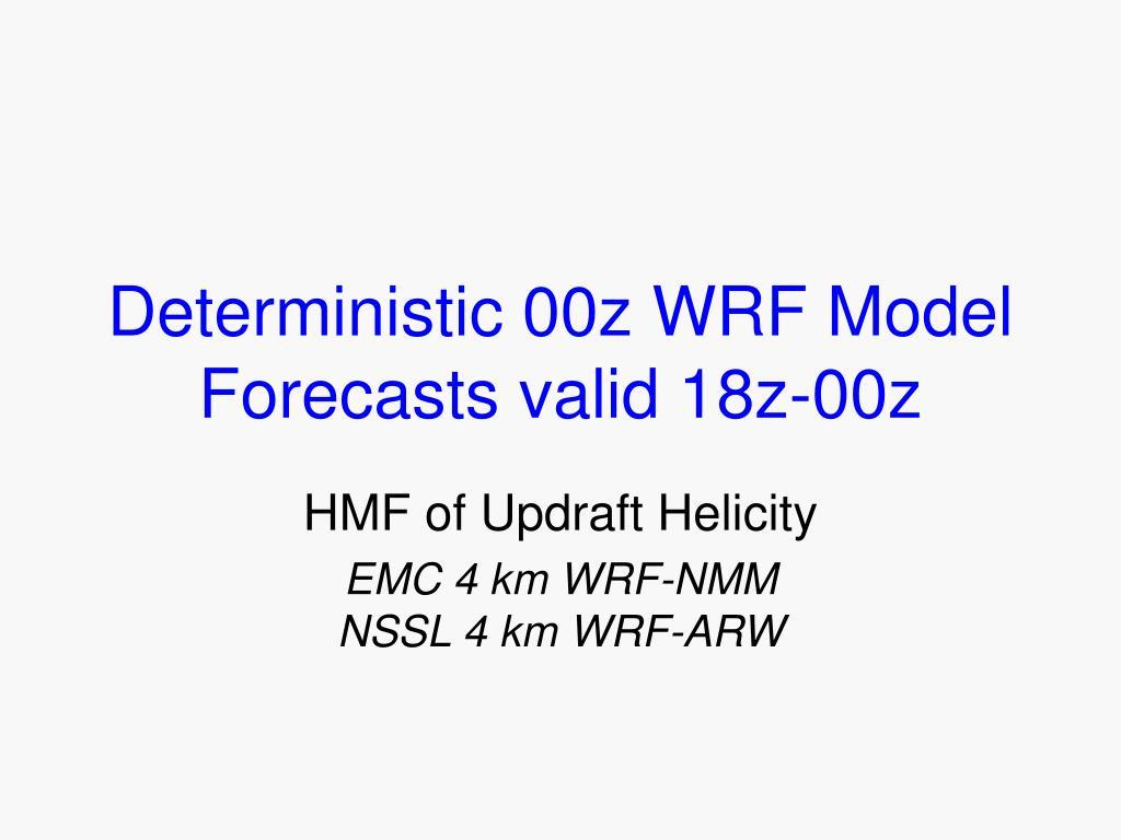 Deterministic 00z WRF Model Forecasts valid 18z-00z