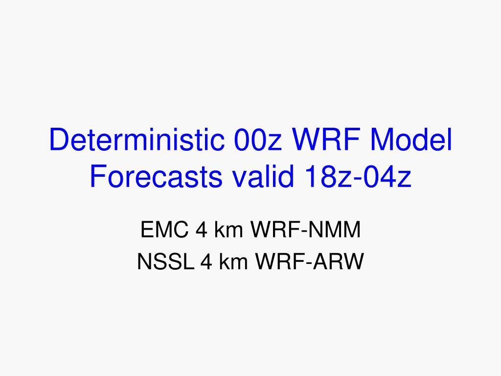 Deterministic 00z WRF Model Forecasts valid 18z-04z