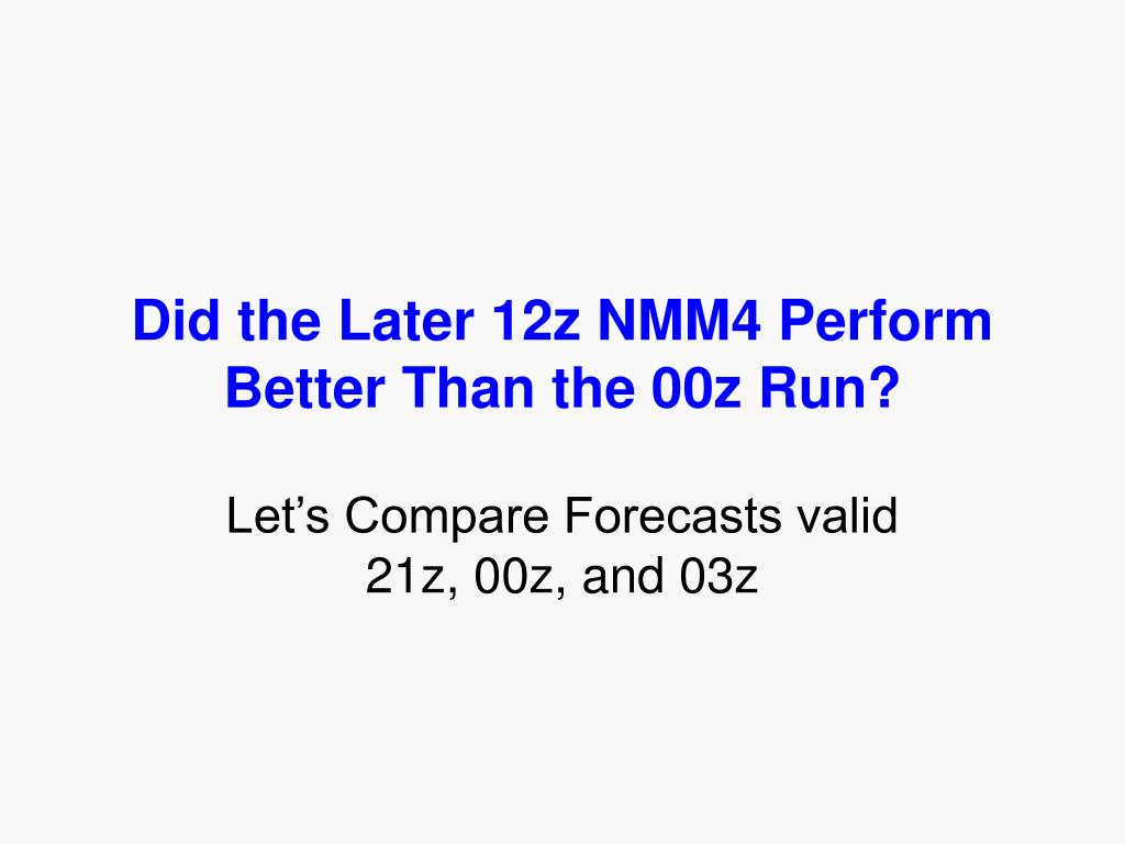 Did the Later 12z NMM4 Perform Better Than the 00z Run?