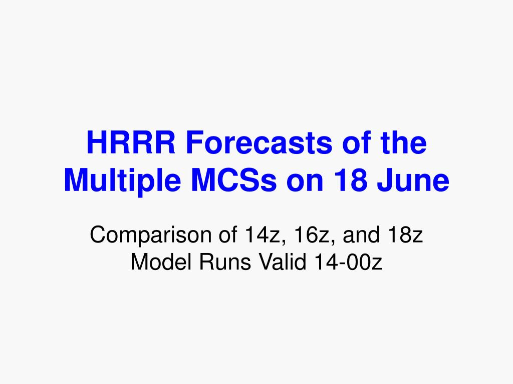 HRRR Forecasts of the Multiple MCSs on 18 June