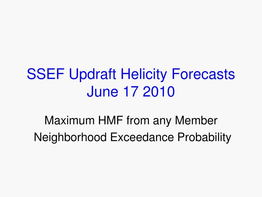 SSEF Updraft Helicity Forecasts               June 17 2010