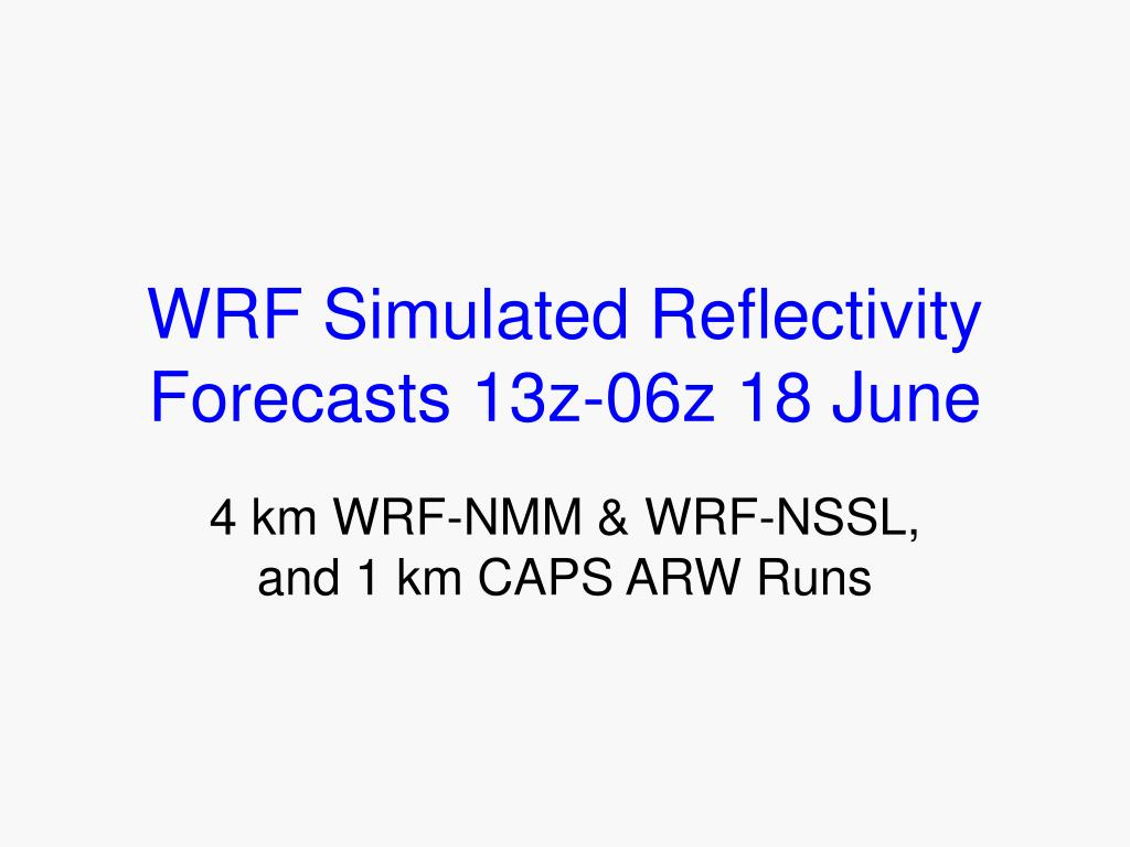 WRF Simulated Reflectivity Forecasts 13z-06z 18 June