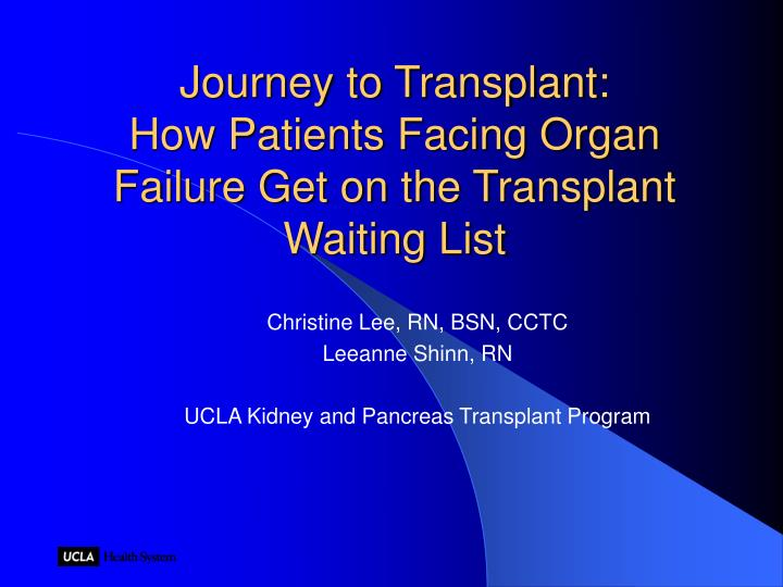 Journey to transplant how patients facing organ failure get on the transplant waiting list l.jpg