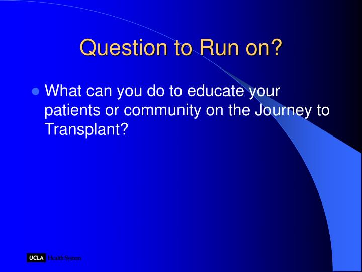 Question to run on