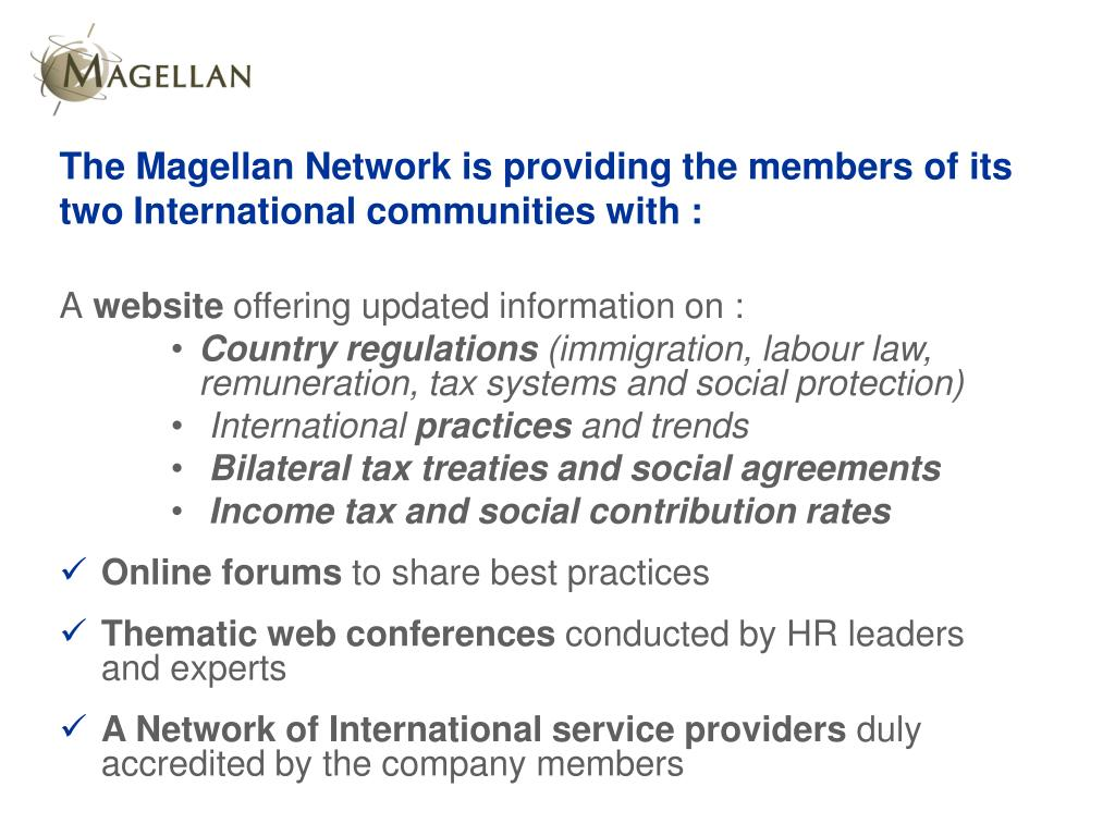 The Magellan Network is providing the members of its two International communities with :