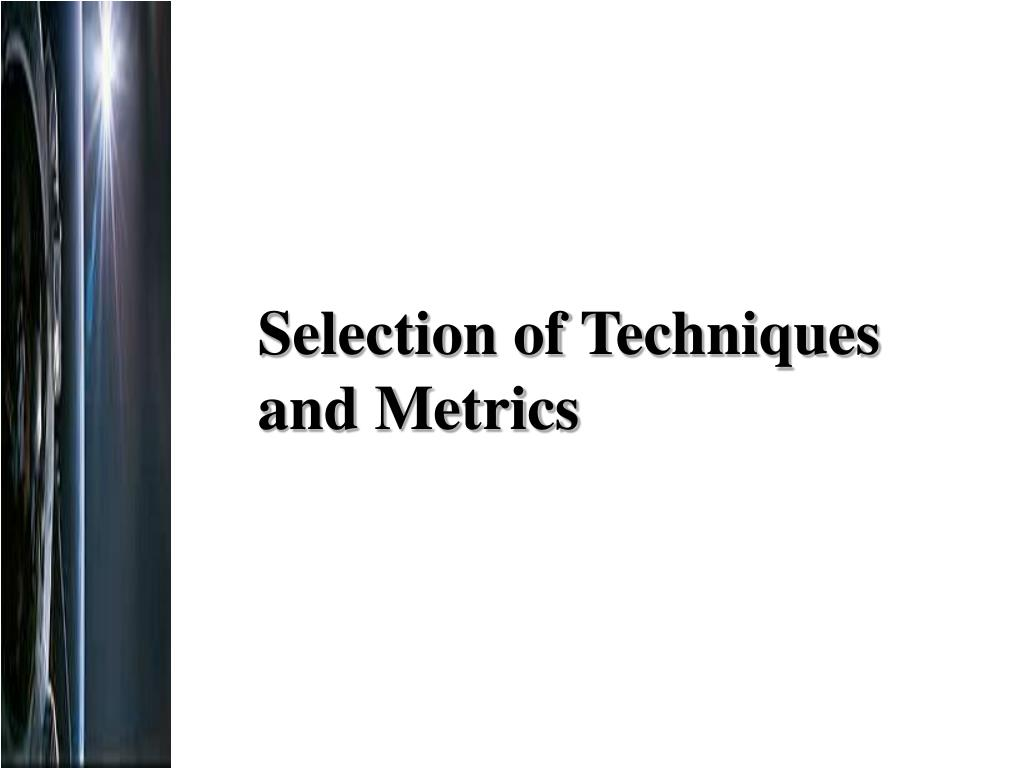 Selection of Techniques and Metrics