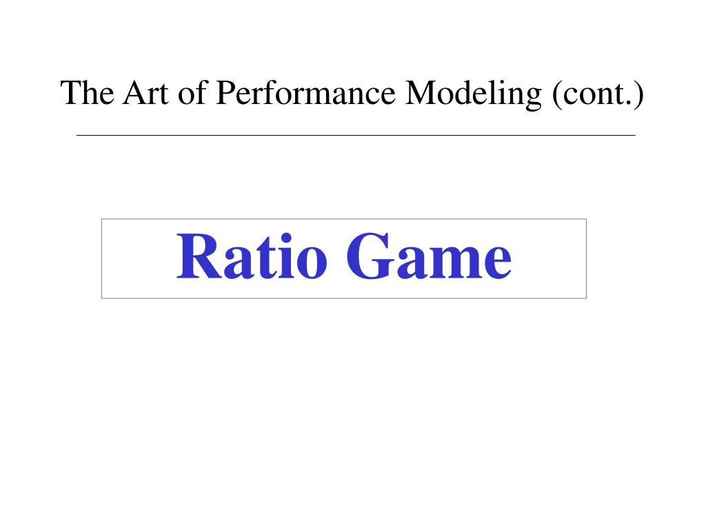 The Art of Performance Modeling (cont.)