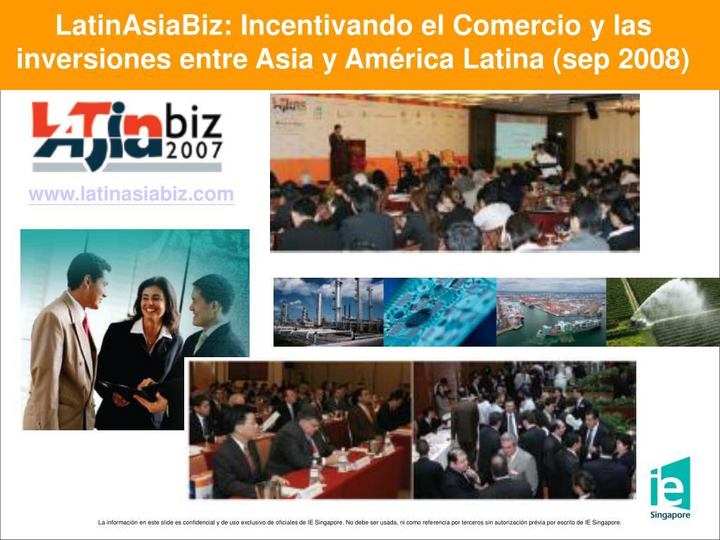 LatinAsiaBiz: Incentivando el Comercio y las inversiones entre Asia y América Latina (sep 2008)