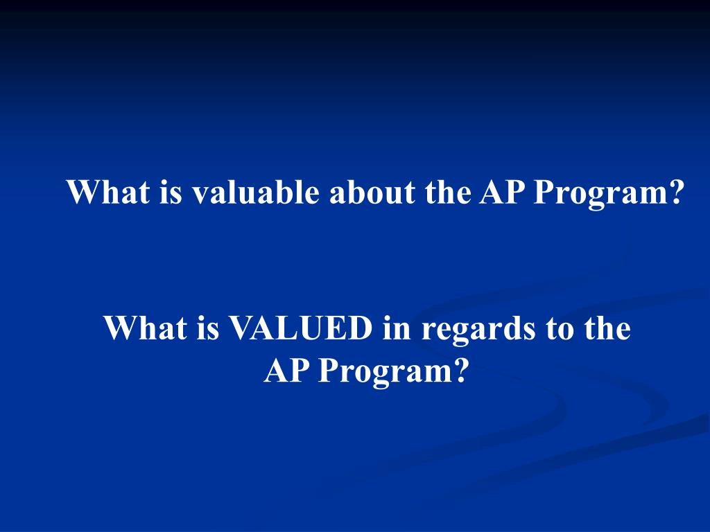 What is valuable about the AP Program?