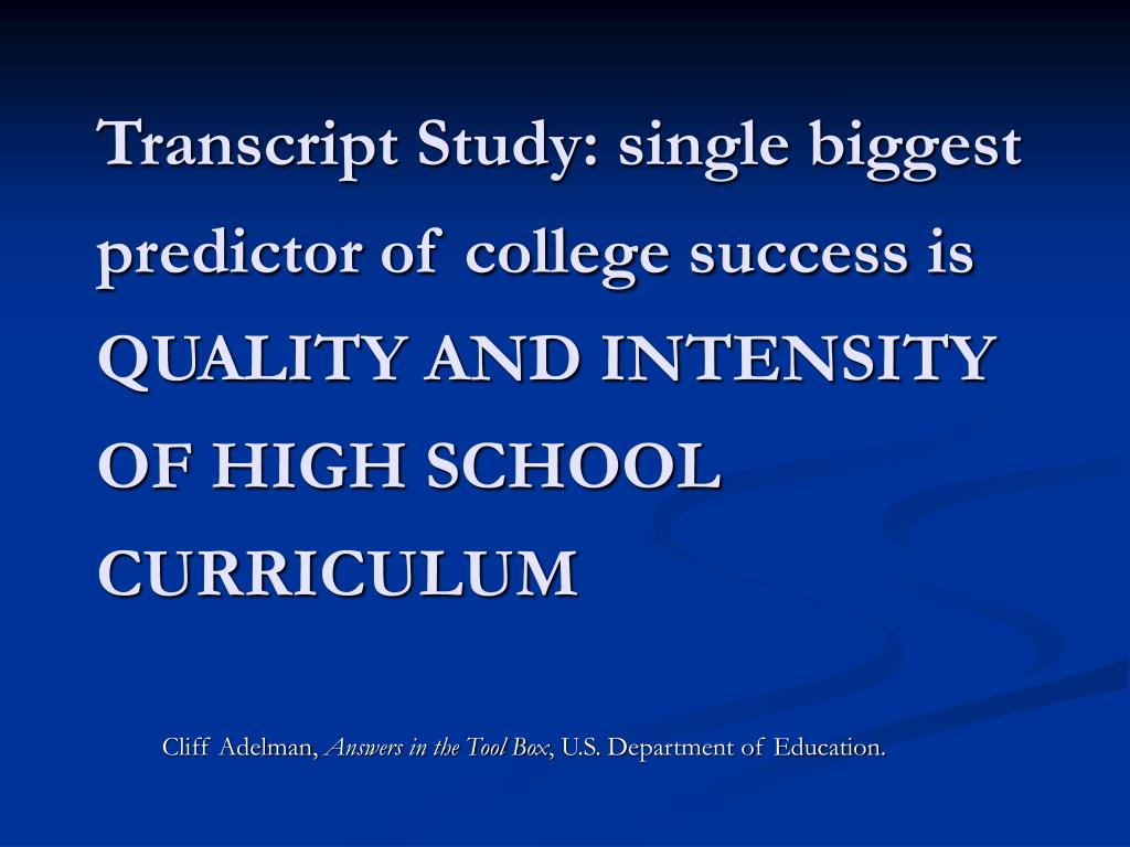 Transcript Study: single biggest predictor of college success is