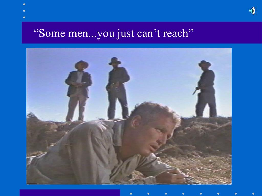 """Some men...you just can't reach"""