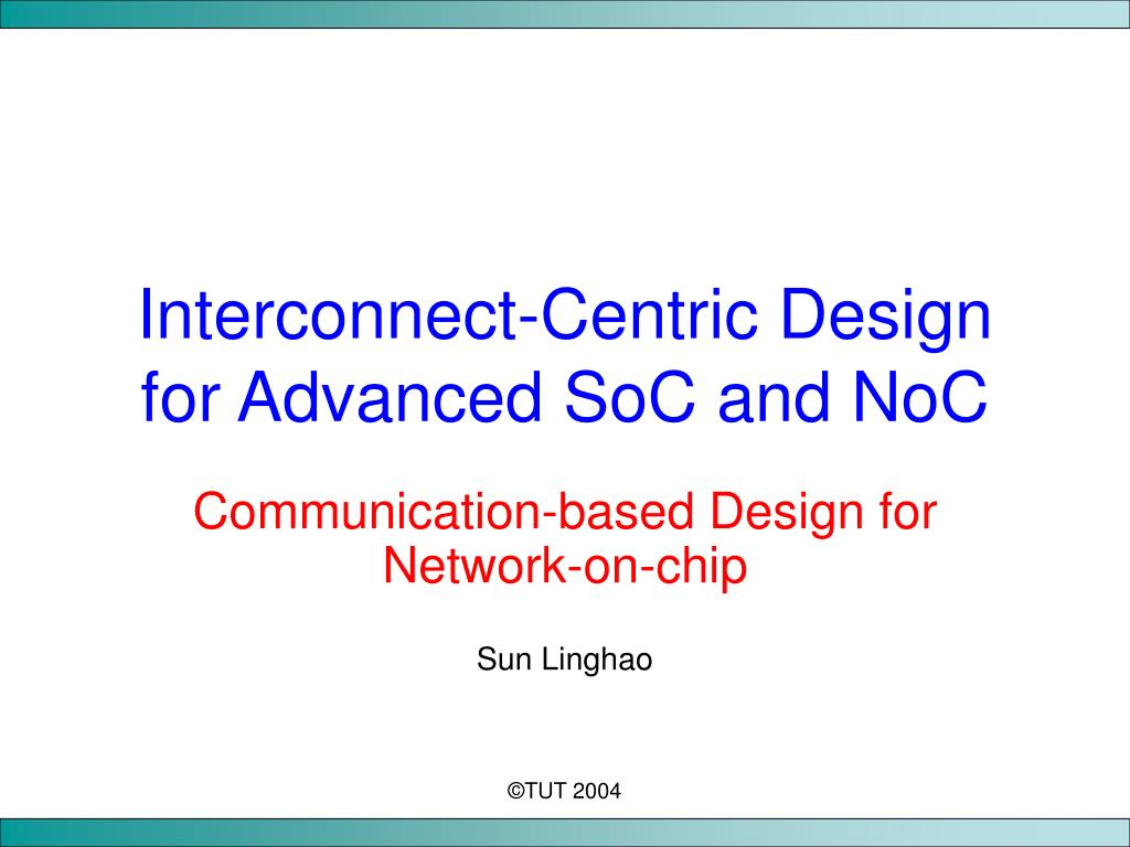 interconnect centric design for advanced soc and noc