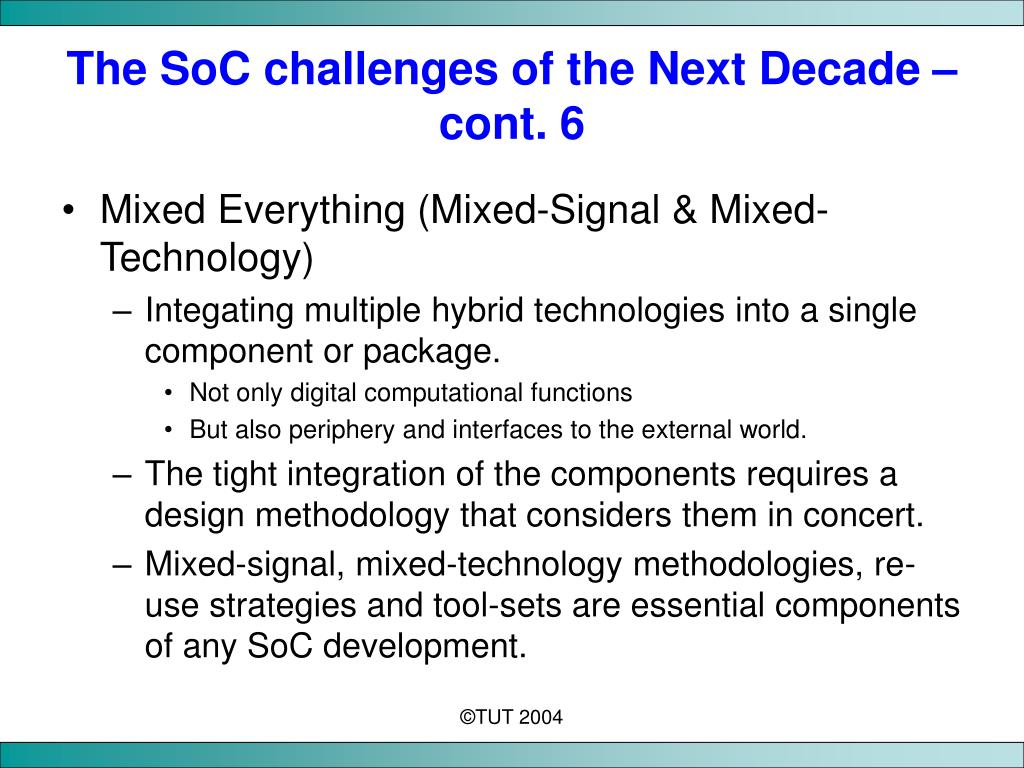 The SoC challenges of the Next Decade – cont. 6