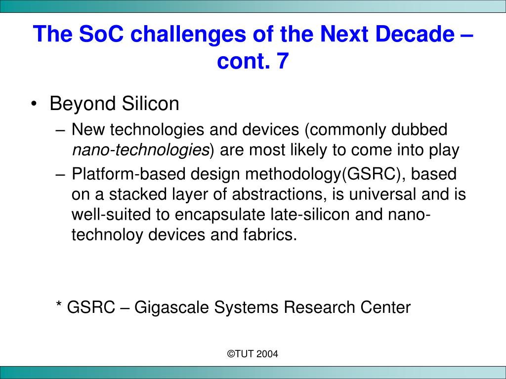 The SoC challenges of the Next Decade – cont. 7