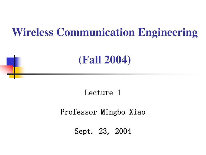 Wireless communication engineering fall 2004