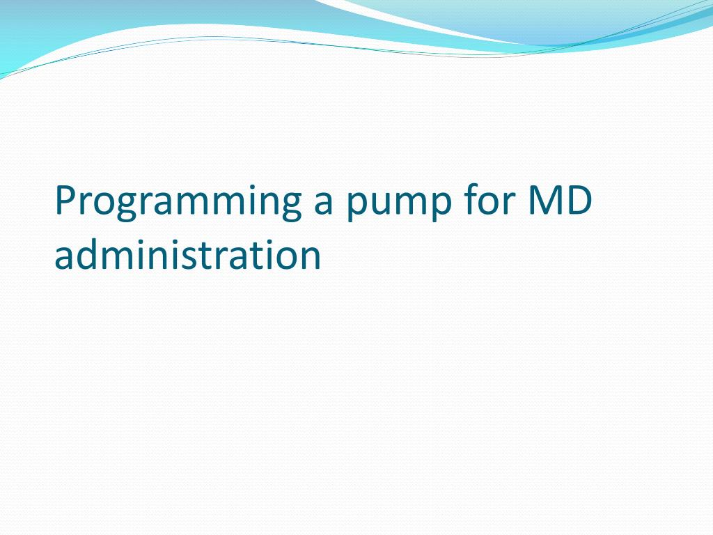 Programming a pump for MD administration