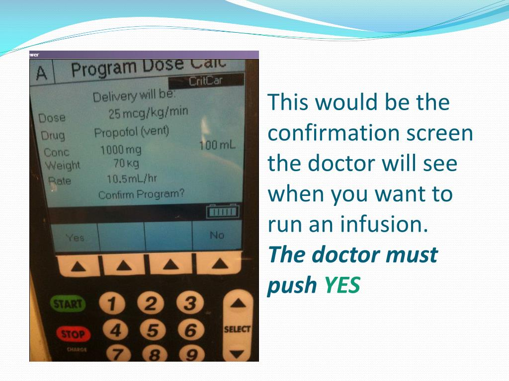 This would be the confirmation screen the doctor will see when you want to run an infusion.