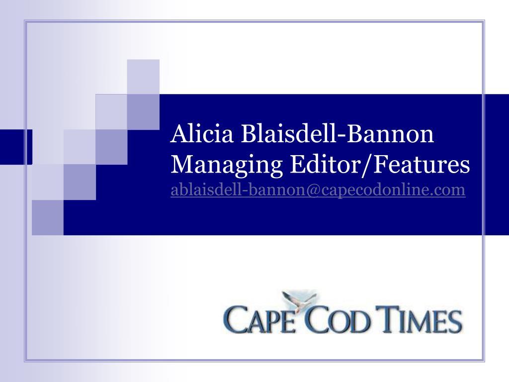 Alicia Blaisdell-Bannon Managing Editor/Features