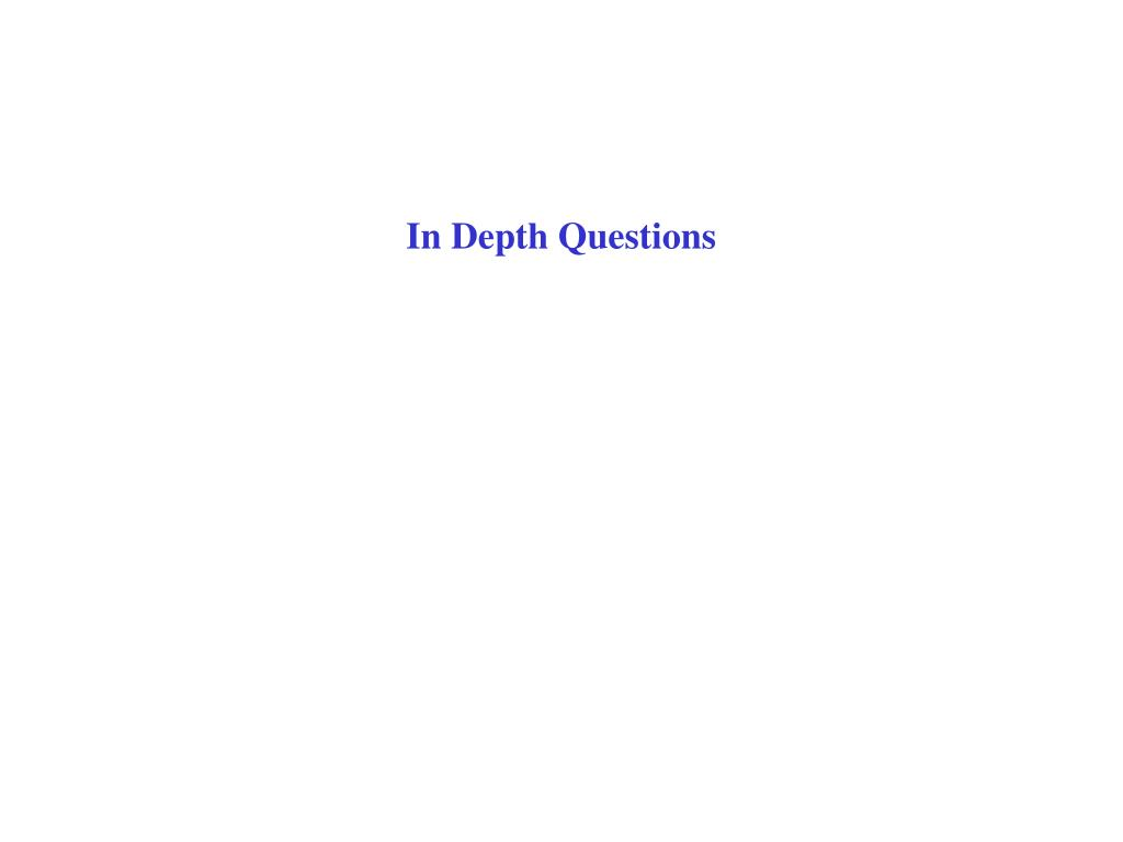 In Depth Questions