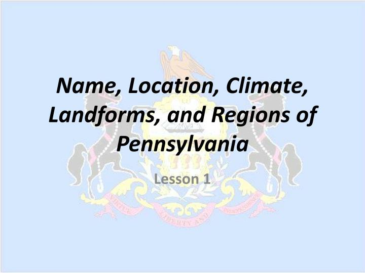 Name location climate landforms and regions of pennsylvania