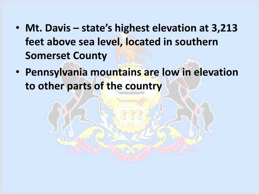 Mt. Davis – state's highest elevation at 3,213 feet above sea level, located in southern Somerset County
