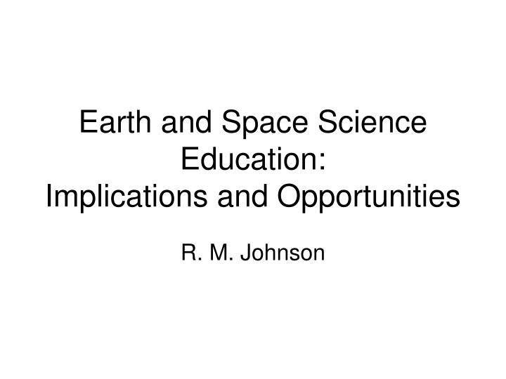 Earth and space science education implications and opportunities