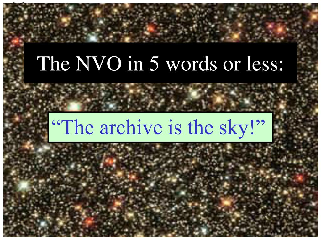The NVO in 5 words or less:
