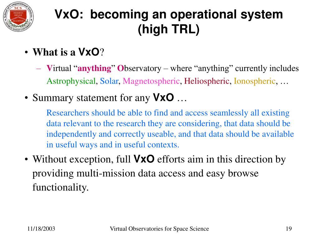 VxO:  becoming an operational system (high TRL)
