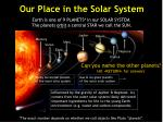 earth is one of 9 planets in our solar system the planets orbit a central star we call the sun
