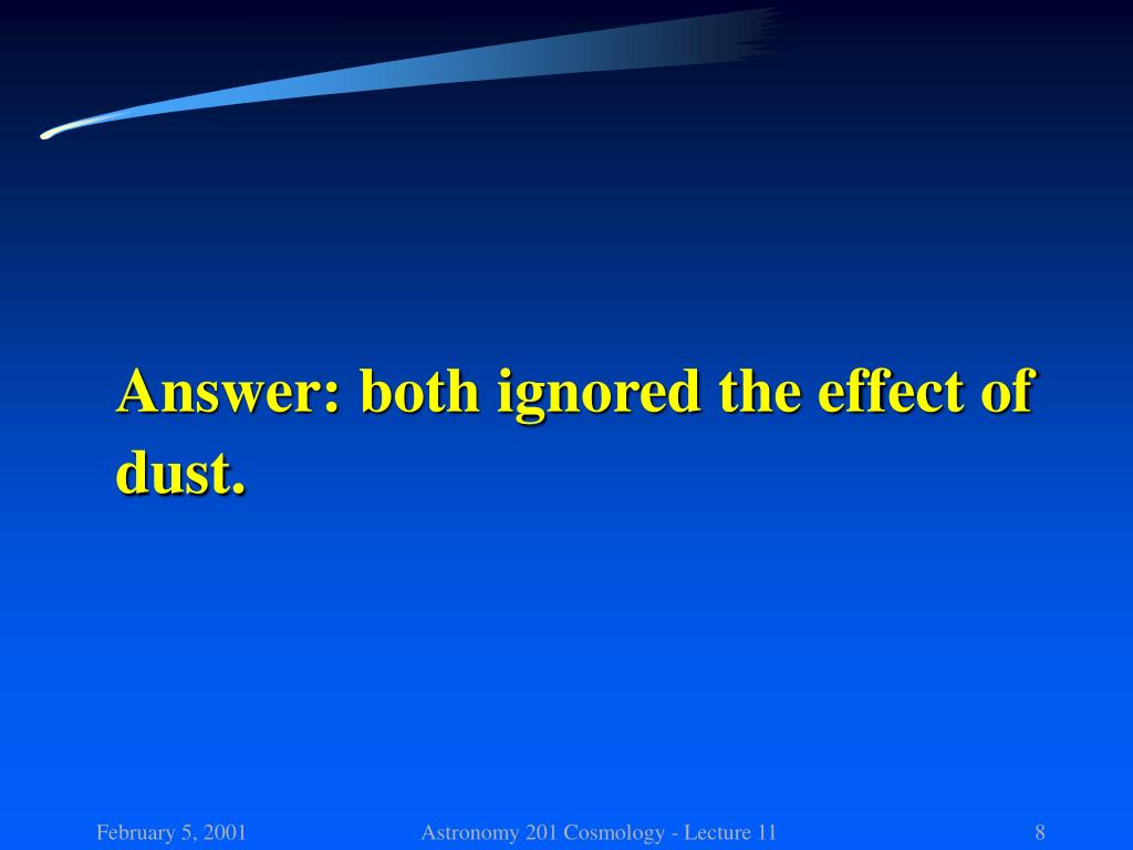 Answer: both ignored the effect of dust.