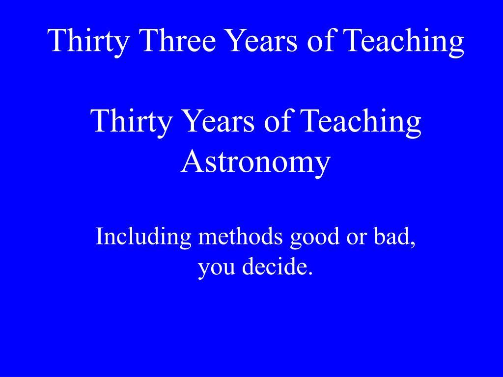 Thirty Three Years of Teaching