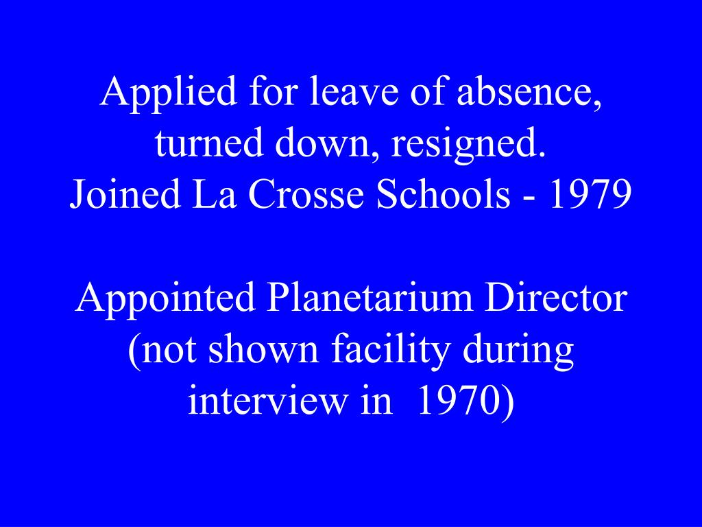 Applied for leave of absence, turned down, resigned.