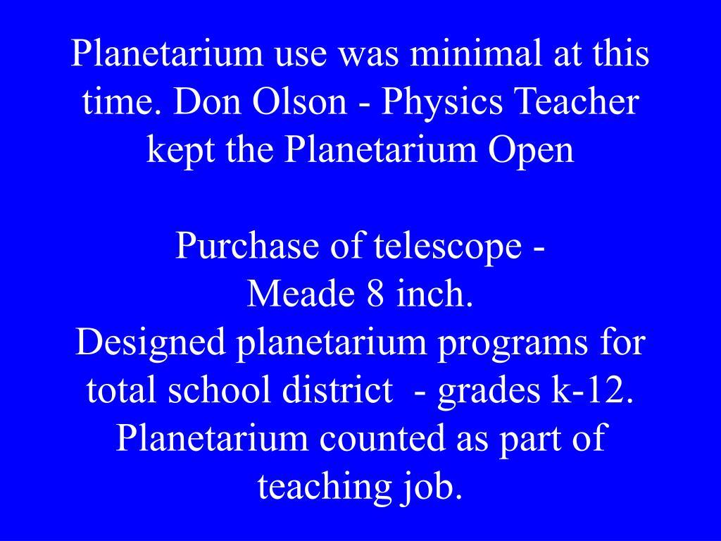 Planetarium use was minimal at this time. Don Olson - Physics Teacher kept the Planetarium Open